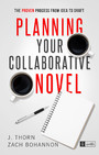 Planning Your Collaborative Novel - The Proven Process From Idea to Draft