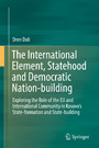 The International Element, Statehood and Democratic Nation-building - Exploring the Role of the EU and International Community in Kosovo's State-formation and State-building