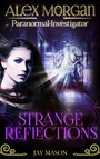Strange Reflections - Alex Morgan. Paranormal Investigator. Episode 3