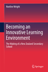 Becoming an Innovative Learning Environment - The Making of a New Zealand Secondary School